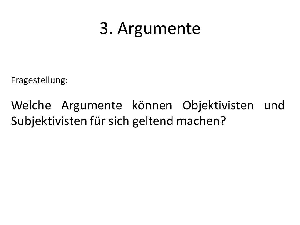 3. Argumente Fragestellung: Welche Argumente können Objektivisten und Subjektivisten für sich geltend machen?