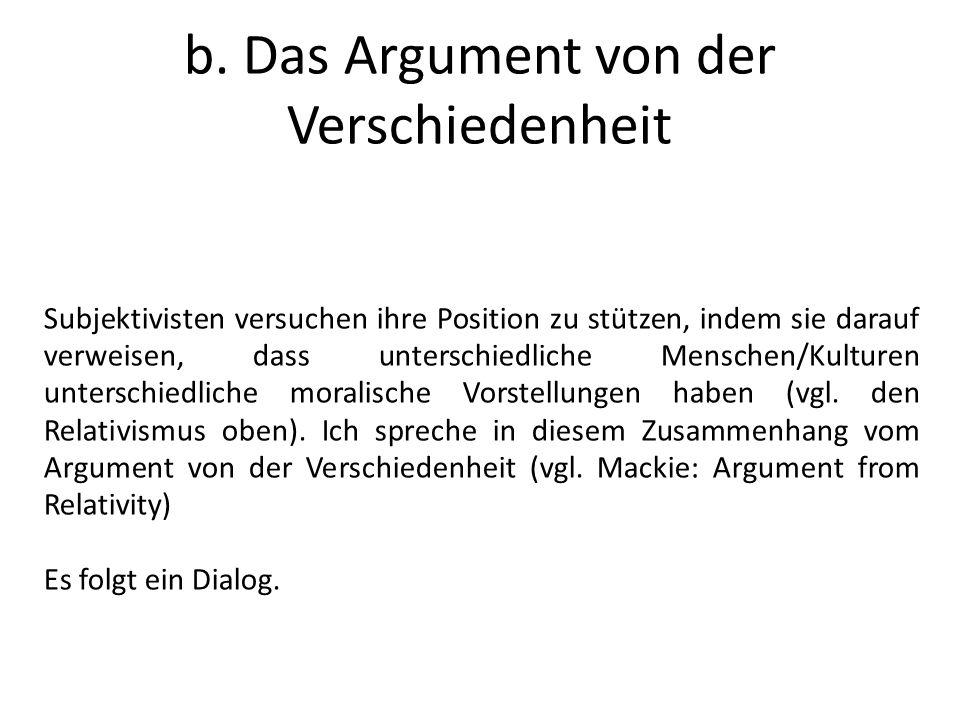 b. Das Argument von der Verschiedenheit Subjektivisten versuchen ihre Position zu stützen, indem sie darauf verweisen, dass unterschiedliche Menschen/