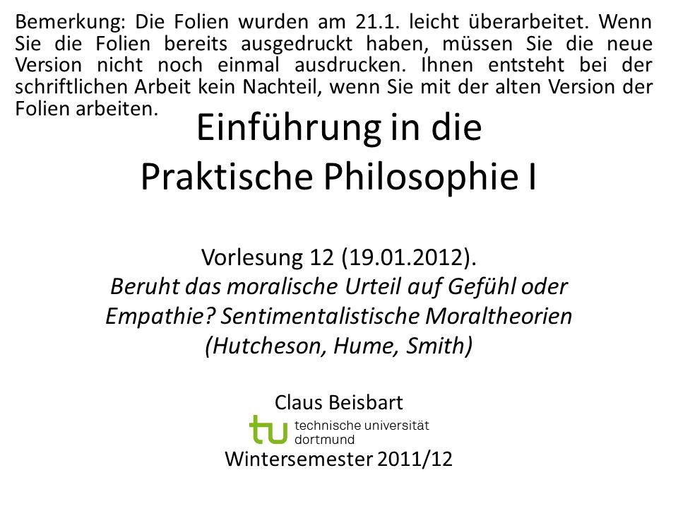 Einführung in die Praktische Philosophie I Vorlesung 12 (19.01.2012). Beruht das moralische Urteil auf Gefühl oder Empathie? Sentimentalistische Moral