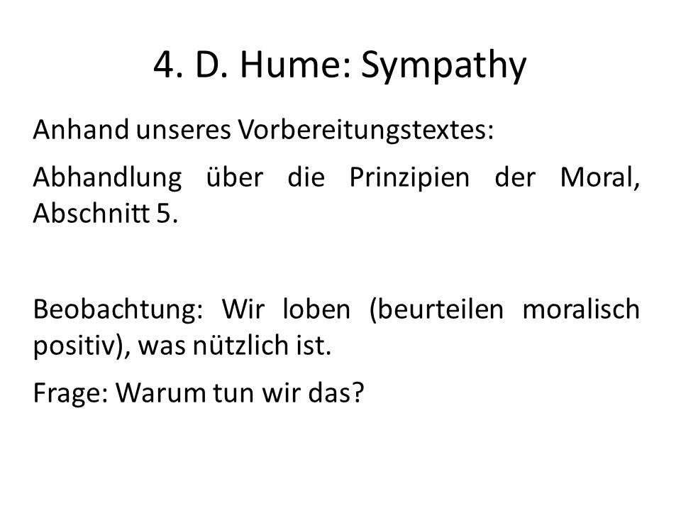 4. D. Hume: Sympathy Anhand unseres Vorbereitungstextes: Abhandlung über die Prinzipien der Moral, Abschnitt 5. Beobachtung: Wir loben (beurteilen mor