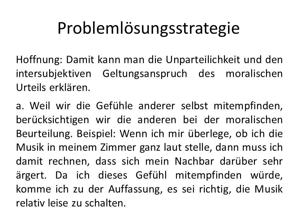 Problemlösungsstrategie Hoffnung: Damit kann man die Unparteilichkeit und den intersubjektiven Geltungsanspruch des moralischen Urteils erklären. a. W