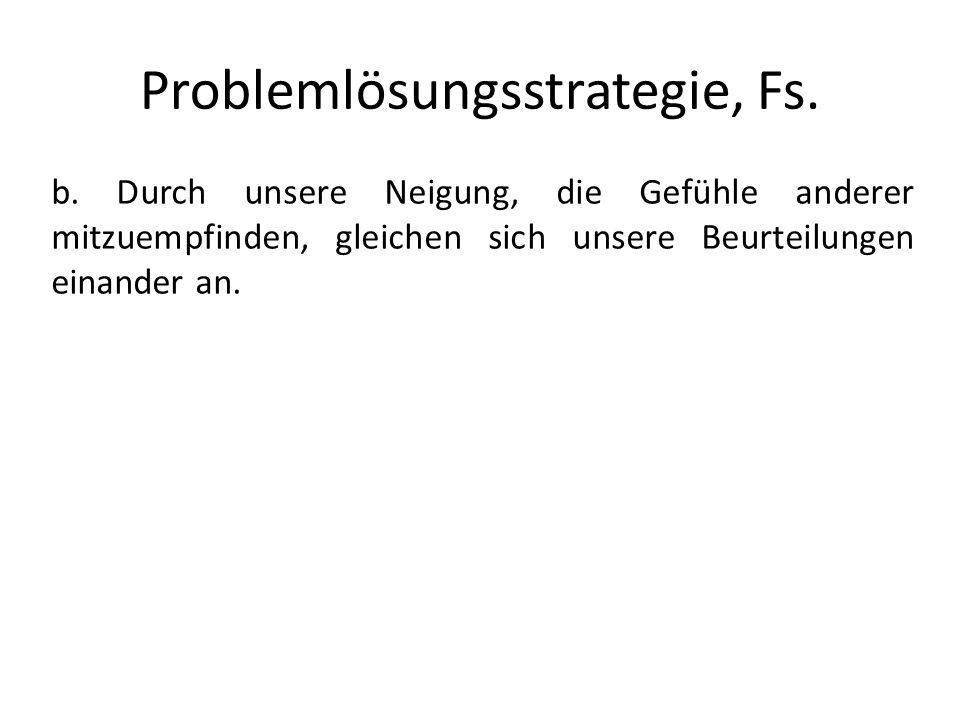 Problemlösungsstrategie, Fs. b. Durch unsere Neigung, die Gefühle anderer mitzuempfinden, gleichen sich unsere Beurteilungen einander an.