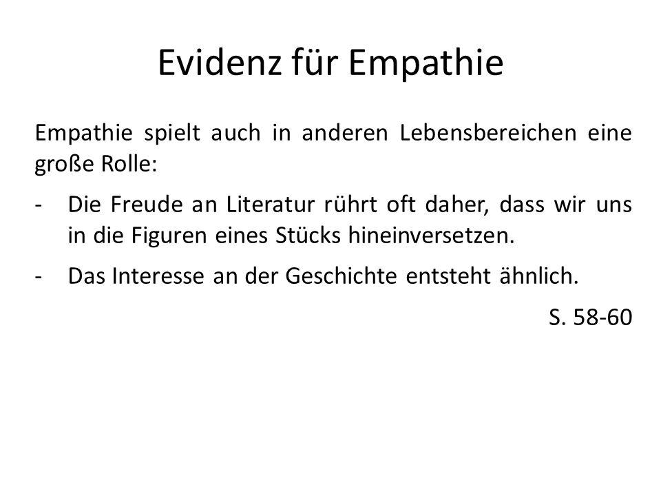 Evidenz für Empathie Empathie spielt auch in anderen Lebensbereichen eine große Rolle: -Die Freude an Literatur rührt oft daher, dass wir uns in die F