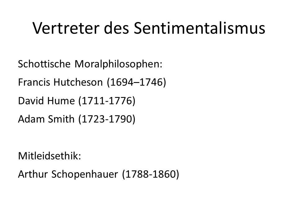 Vertreter des Sentimentalismus Schottische Moralphilosophen: Francis Hutcheson (1694–1746) David Hume (1711-1776) Adam Smith (1723-1790) Mitleidsethik