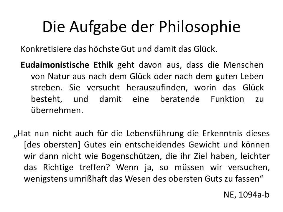 Die Aufgabe der Philosophie Konkretisiere das höchste Gut und damit das Glück.
