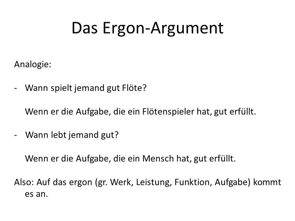 Das Ergon-Argument Analogie: -Wann spielt jemand gut Flöte.