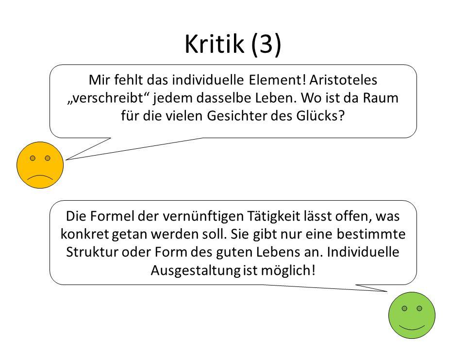 Kritik (3) Mir fehlt das individuelle Element.Aristoteles verschreibt jedem dasselbe Leben.