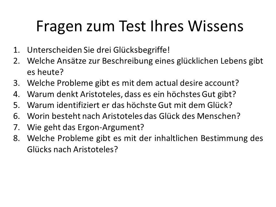 Fragen zum Test Ihres Wissens 1.Unterscheiden Sie drei Glücksbegriffe.
