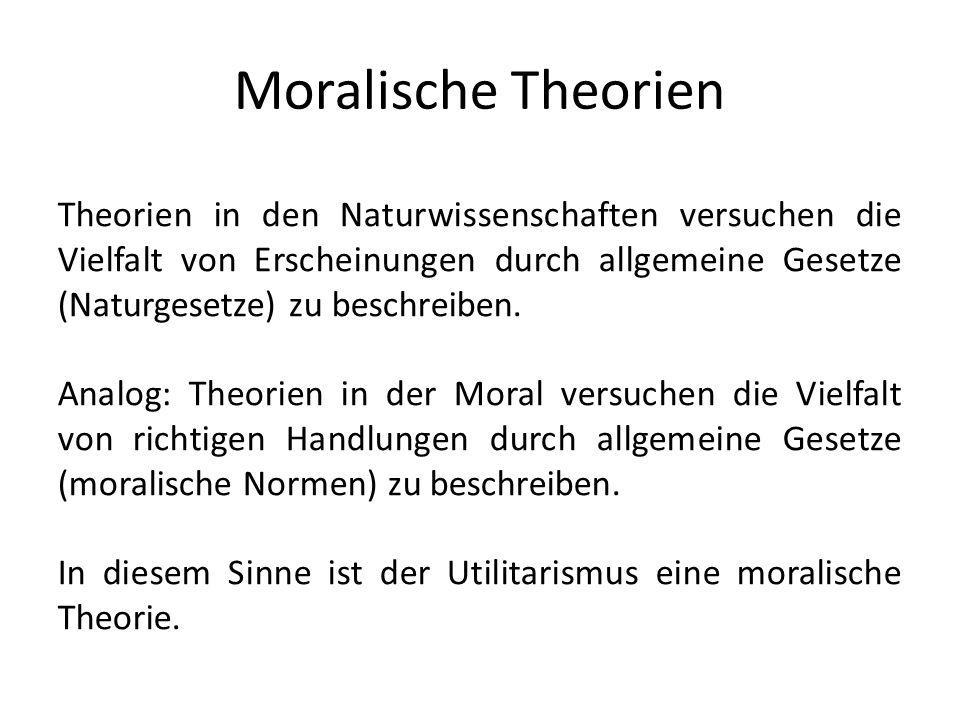 Moralische Theorien Theorien in den Naturwissenschaften versuchen die Vielfalt von Erscheinungen durch allgemeine Gesetze (Naturgesetze) zu beschreiben.