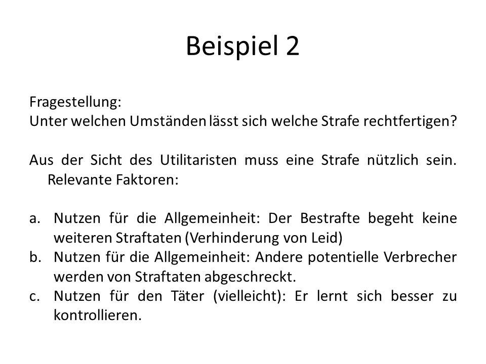 Beispiel 2 Fragestellung: Unter welchen Umständen lässt sich welche Strafe rechtfertigen.