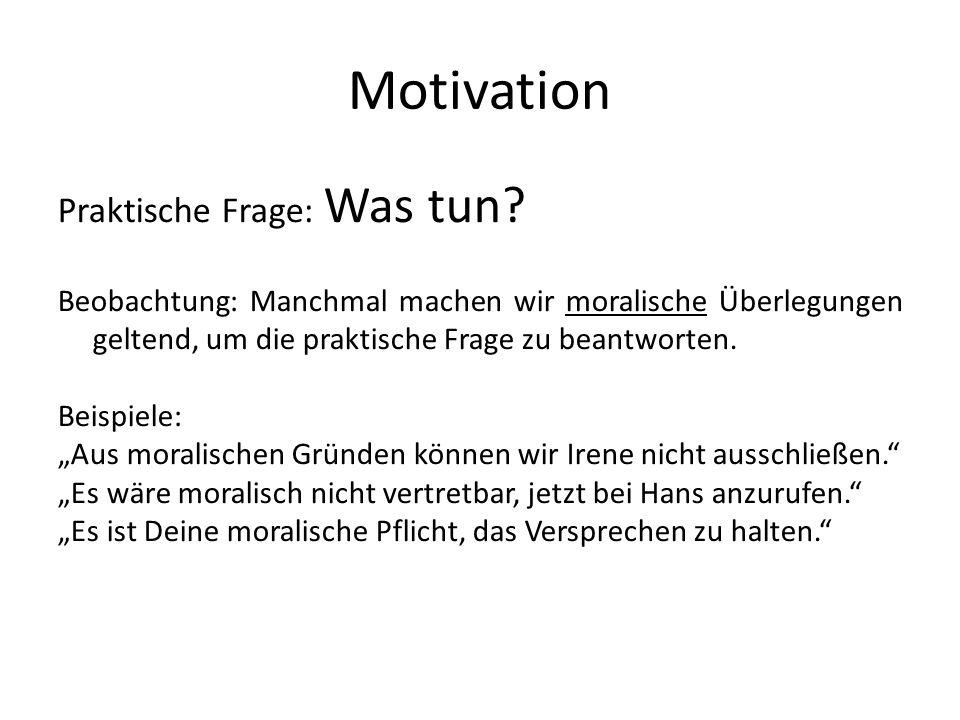 Motivation Praktische Frage: Was tun.