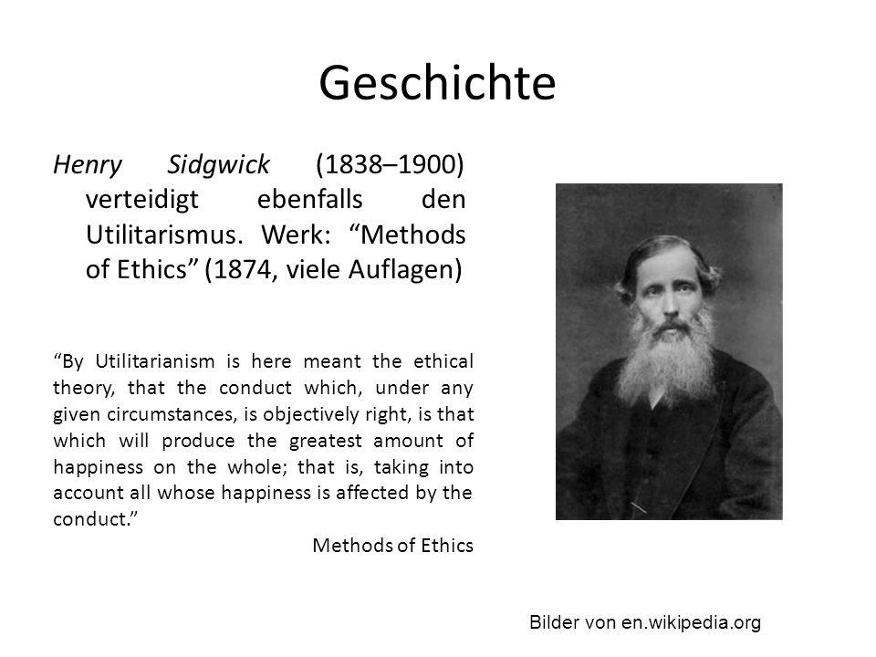 Geschichte Henry Sidgwick (1838–1900) verteidigt ebenfalls den Utilitarismus.