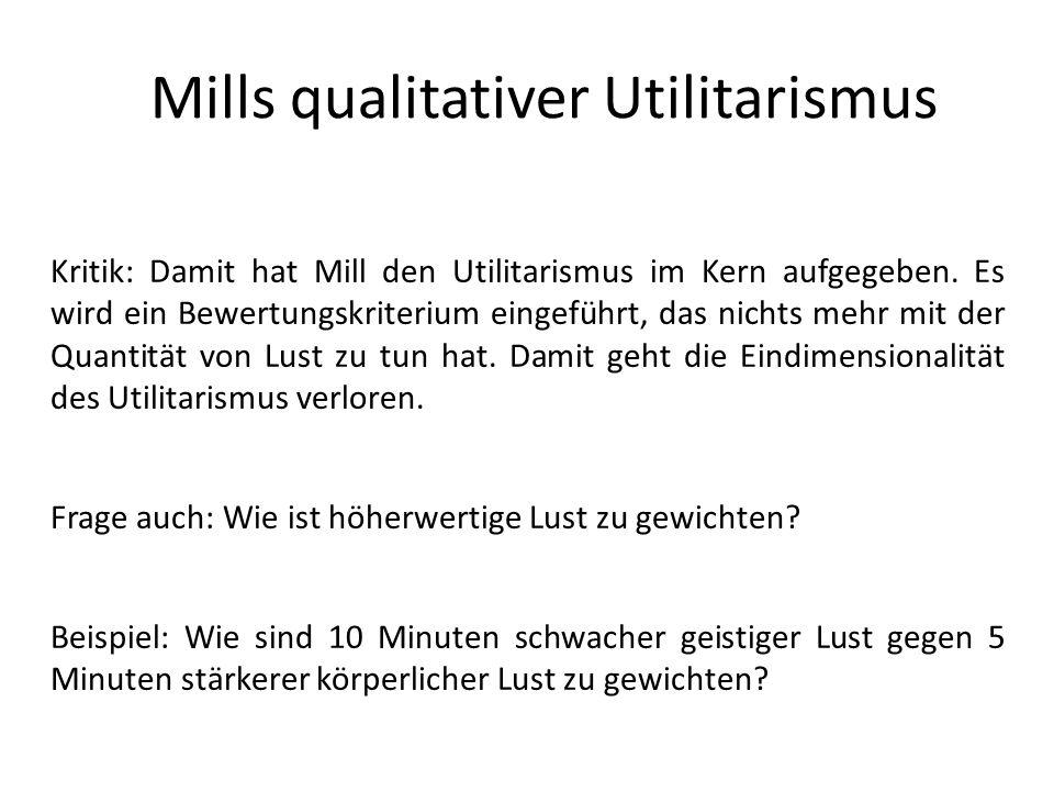 Mills qualitativer Utilitarismus Kritik: Damit hat Mill den Utilitarismus im Kern aufgegeben.