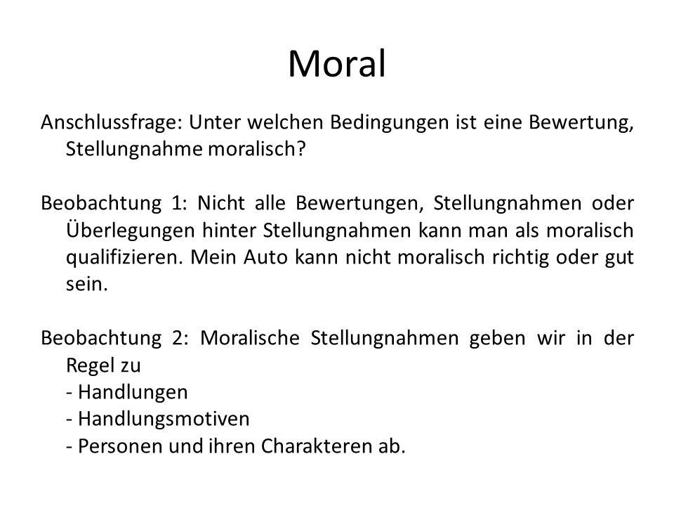 Moral Anschlussfrage: Unter welchen Bedingungen ist eine Bewertung, Stellungnahme moralisch.