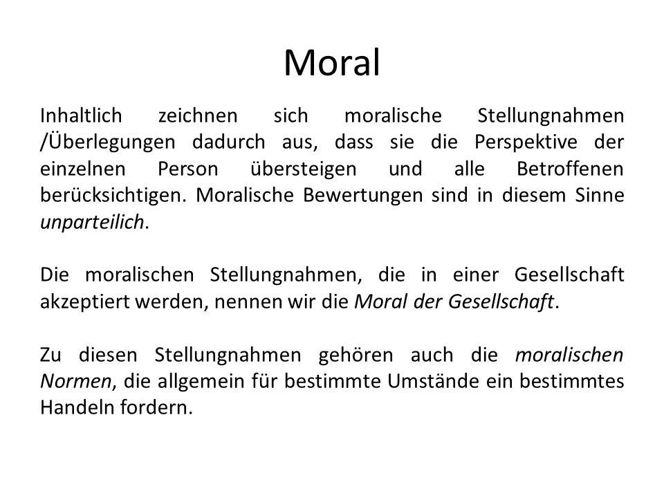 Moral Inhaltlich zeichnen sich moralische Stellungnahmen /Überlegungen dadurch aus, dass sie die Perspektive der einzelnen Person übersteigen und alle Betroffenen berücksichtigen.