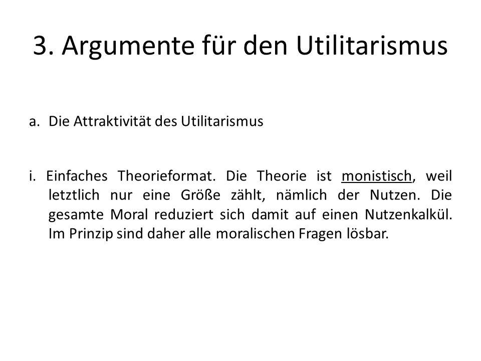 3.Argumente für den Utilitarismus a.Die Attraktivität des Utilitarismus i.