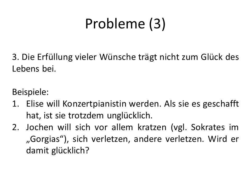 Probleme (3) 3.Die Erfüllung vieler Wünsche trägt nicht zum Glück des Lebens bei.