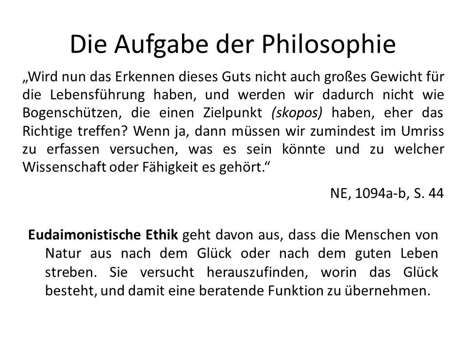 Die Aufgabe der Philosophie Wird nun das Erkennen dieses Guts nicht auch großes Gewicht für die Lebensführung haben, und werden wir dadurch nicht wie Bogenschützen, die einen Zielpunkt (skopos) haben, eher das Richtige treffen.