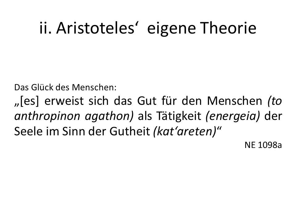 ii. Aristoteles eigene Theorie Das Glück des Menschen: [es] erweist sich das Gut für den Menschen (to anthropinon agathon) als Tätigkeit (energeia) de