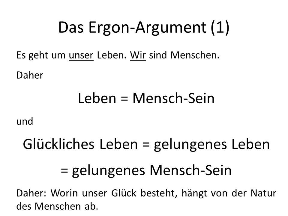 Das Ergon-Argument (1) Es geht um unser Leben.Wir sind Menschen.