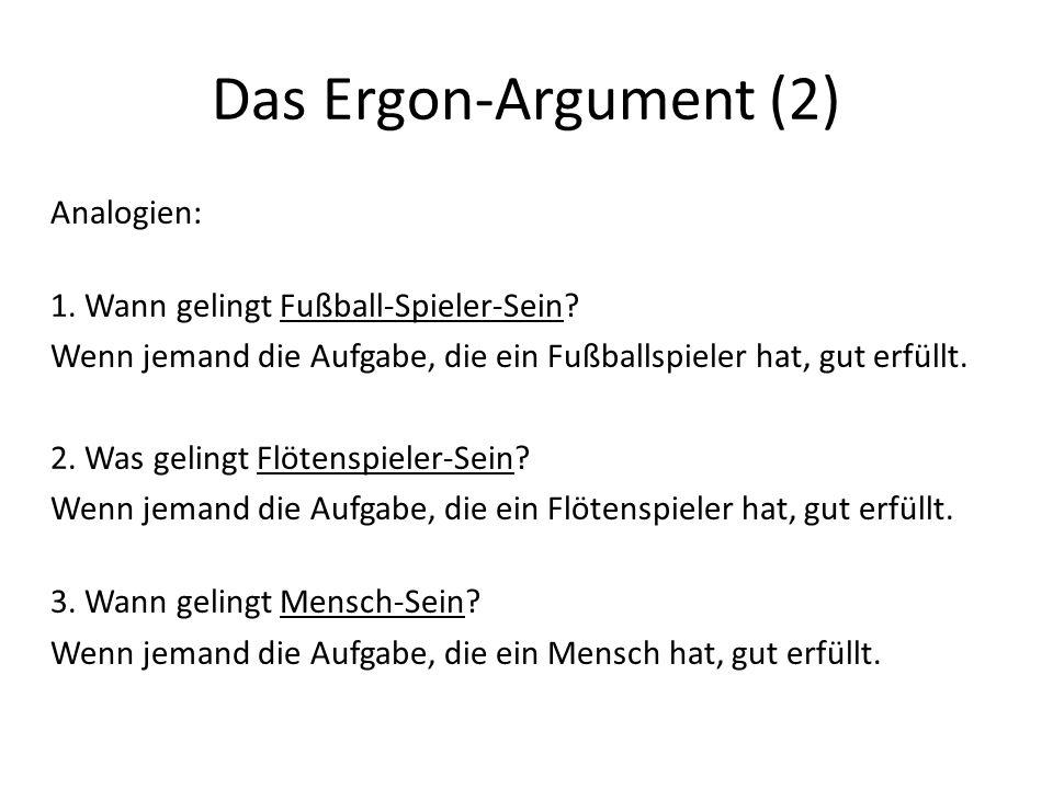 Das Ergon-Argument (2) Analogien: 1.Wann gelingt Fußball-Spieler-Sein.