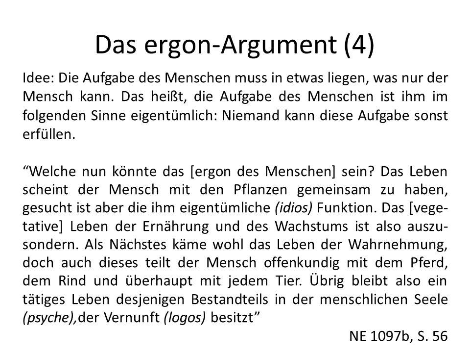 Das ergon-Argument (4) Idee: Die Aufgabe des Menschen muss in etwas liegen, was nur der Mensch kann.