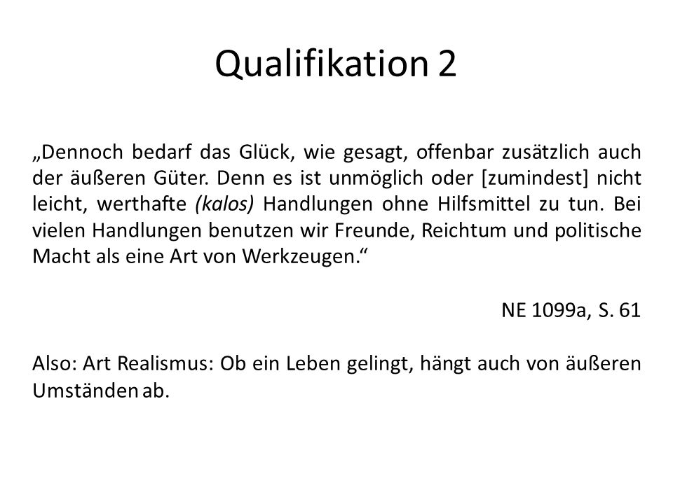 Qualifikation 2 Dennoch bedarf das Glück, wie gesagt, offenbar zusätzlich auch der äußeren Güter.