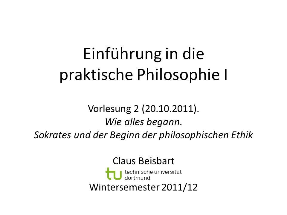 Einführung in die praktische Philosophie I Vorlesung 2 (20.10.2011). Wie alles begann. Sokrates und der Beginn der philosophischen Ethik Claus Beisbar