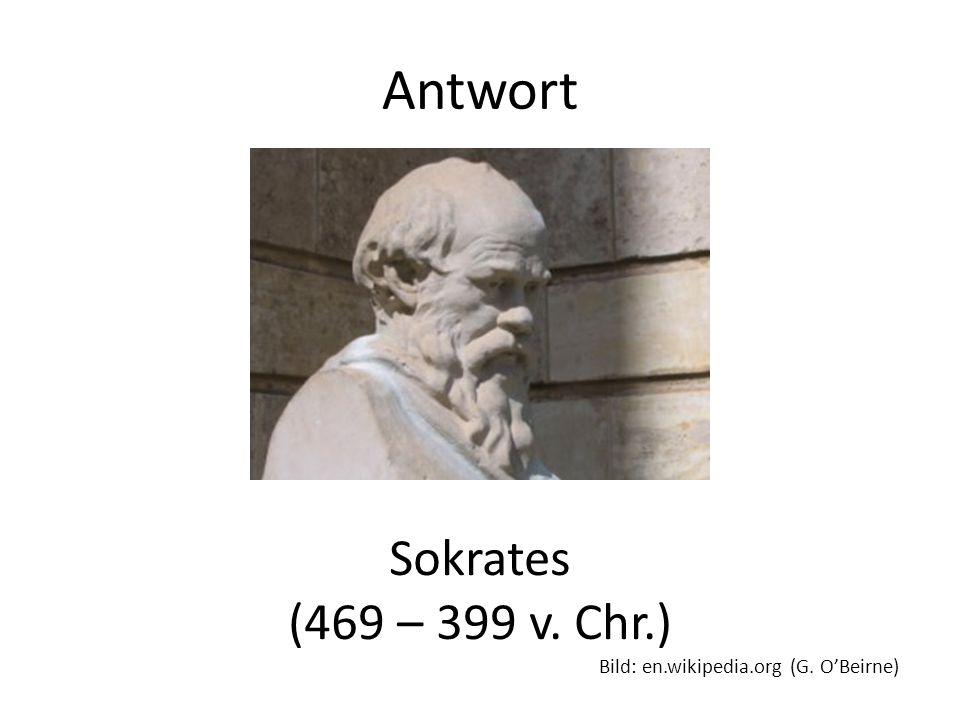 Antwort Sokrates (469 – 399 v. Chr.) Bild: en.wikipedia.org (G. OBeirne)