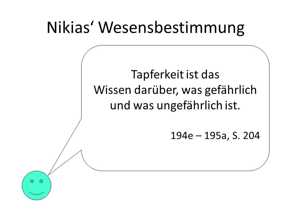 Nikias Wesensbestimmung Tapferkeit ist das Wissen darüber, was gefährlich und was ungefährlich ist. 194e – 195a, S. 204
