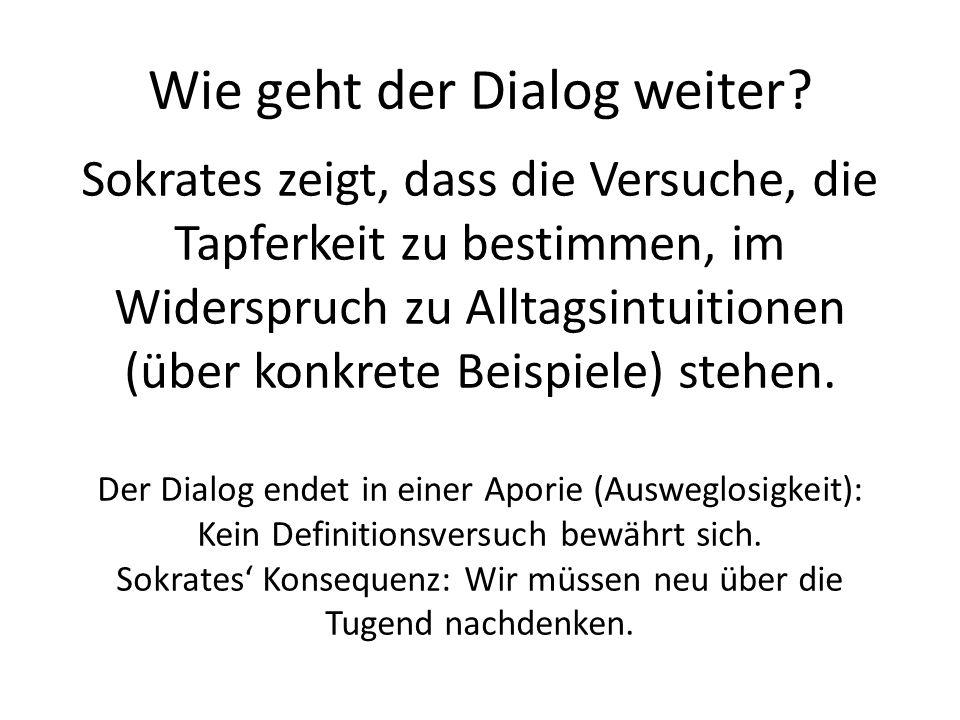 Wie geht der Dialog weiter? Sokrates zeigt, dass die Versuche, die Tapferkeit zu bestimmen, im Widerspruch zu Alltagsintuitionen (über konkrete Beispi