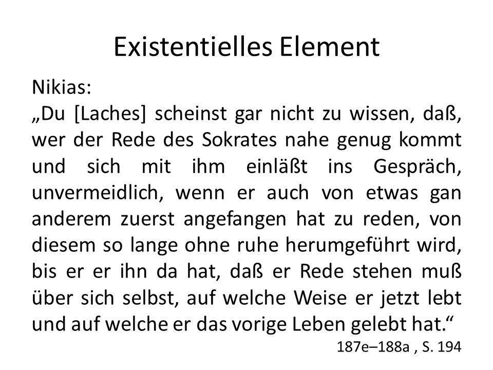Existentielles Element Nikias: Du [Laches] scheinst gar nicht zu wissen, daß, wer der Rede des Sokrates nahe genug kommt und sich mit ihm einläßt ins