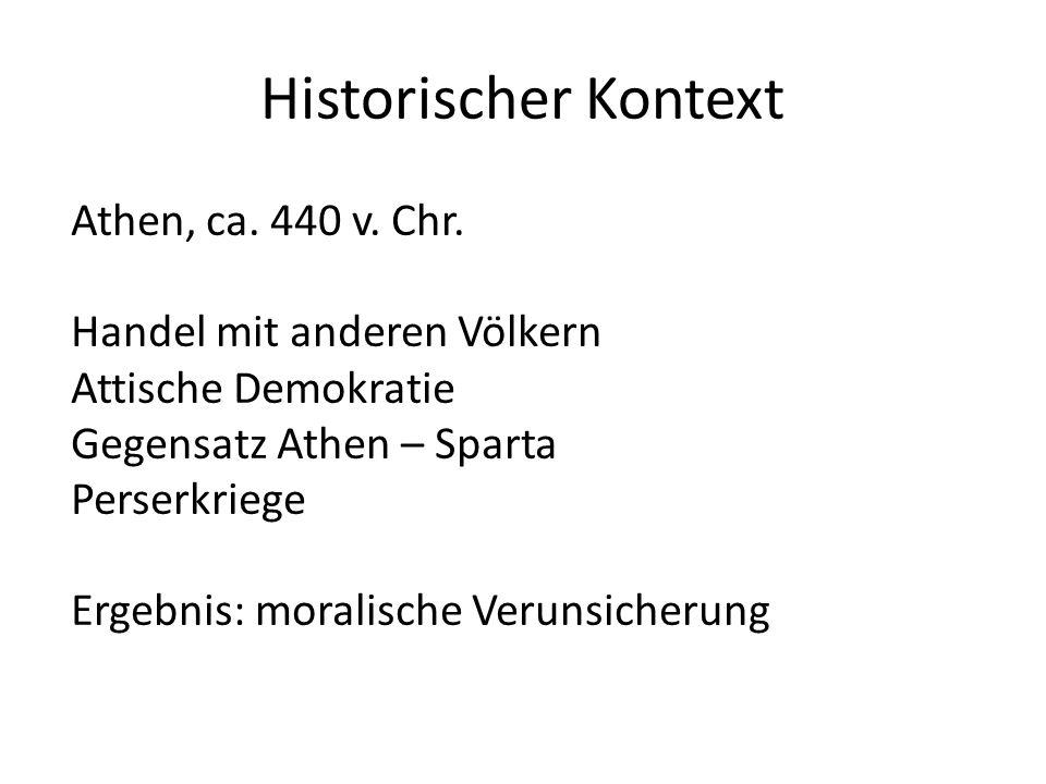 Athen, ca. 440 v. Chr. Handel mit anderen Völkern Attische Demokratie Gegensatz Athen – Sparta Perserkriege Ergebnis: moralische Verunsicherung Histor