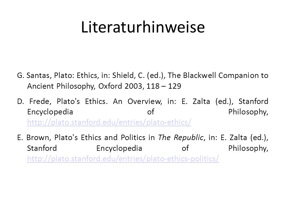 Literaturhinweise G.Santas, Plato: Ethics, in: Shield, C.