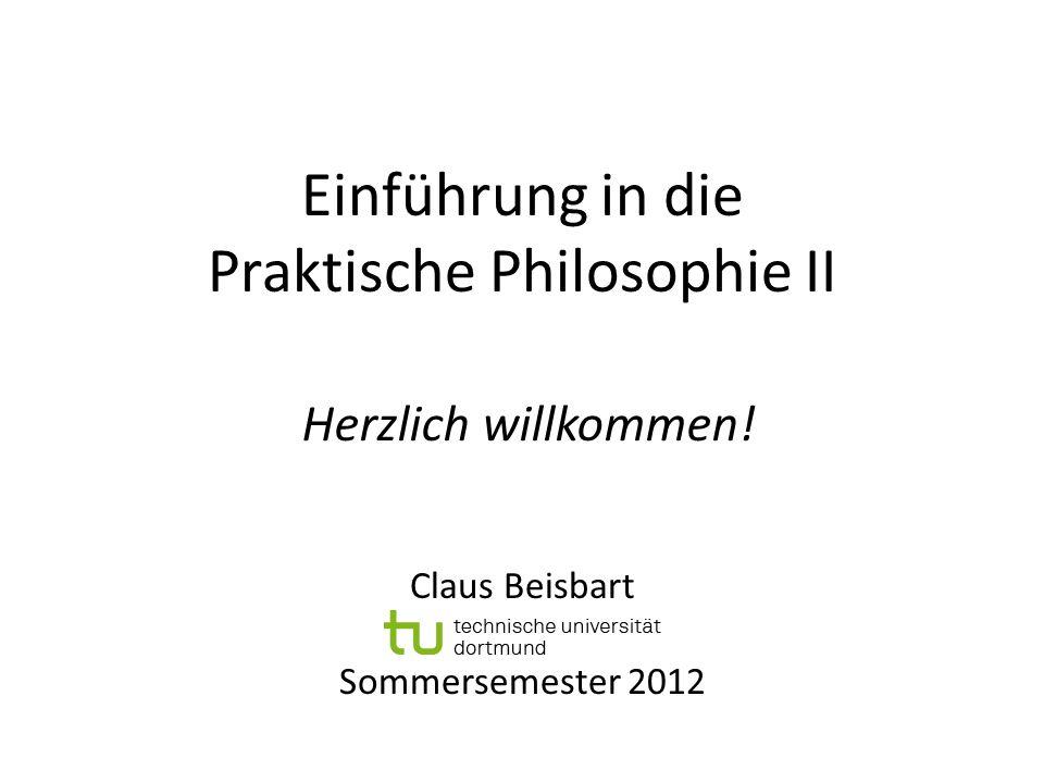 Einführung in die Praktische Philosophie II Claus Beisbart Sommersemester 2012 Herzlich willkommen!