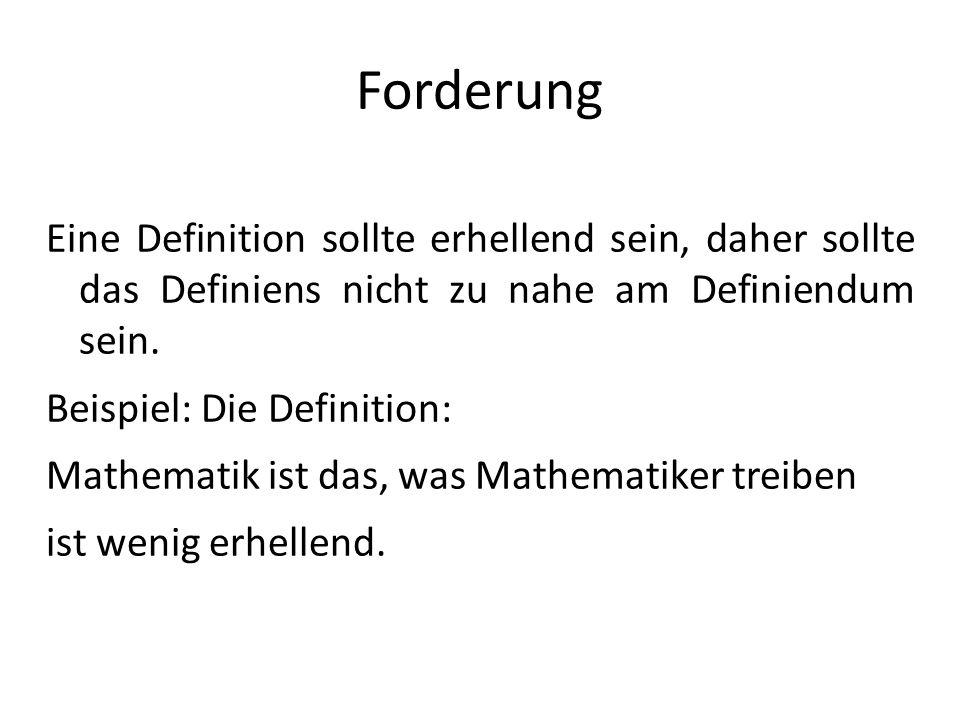 Forderung Eine Definition sollte erhellend sein, daher sollte das Definiens nicht zu nahe am Definiendum sein. Beispiel: Die Definition: Mathematik is