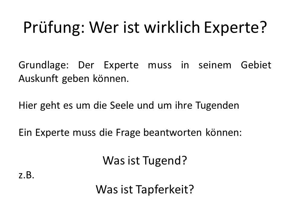 Prüfung: Wer ist wirklich Experte? Grundlage: Der Experte muss in seinem Gebiet Auskunft geben können. Hier geht es um die Seele und um ihre Tugenden