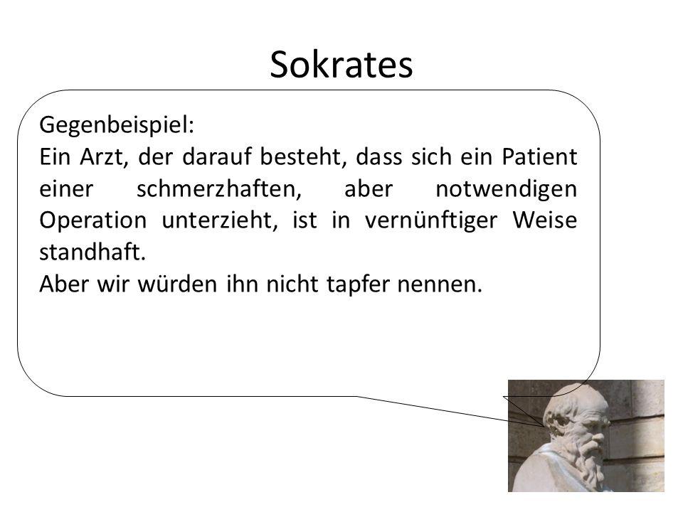 Sokrates Gegenbeispiel: Ein Arzt, der darauf besteht, dass sich ein Patient einer schmerzhaften, aber notwendigen Operation unterzieht, ist in vernünftiger Weise standhaft.