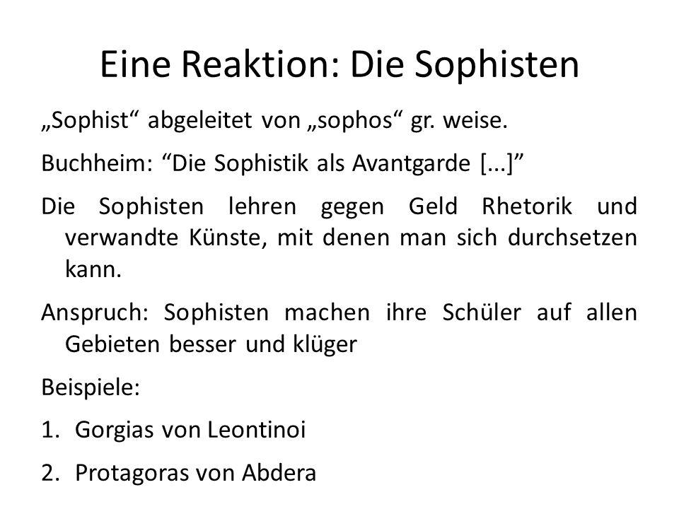 Eine Reaktion: Die Sophisten Sophist abgeleitet von sophos gr. weise. Buchheim: Die Sophistik als Avantgarde [...] Die Sophisten lehren gegen Geld Rhe