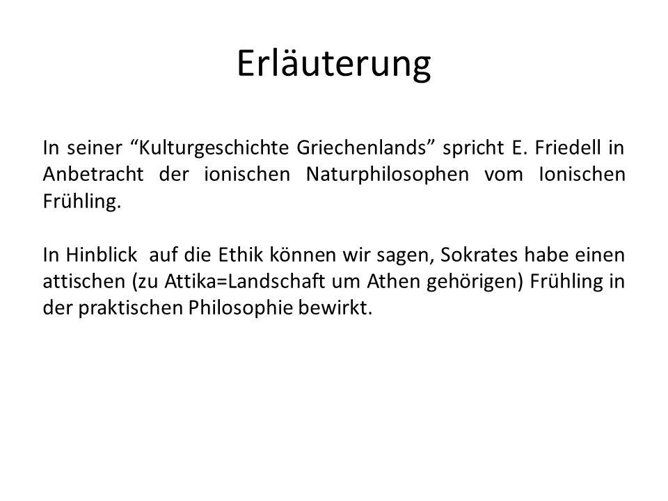 Erläuterung In seiner Kulturgeschichte Griechenlands spricht E. Friedell in Anbetracht der ionischen Naturphilosophen vom Ionischen Frühling. In Hinbl