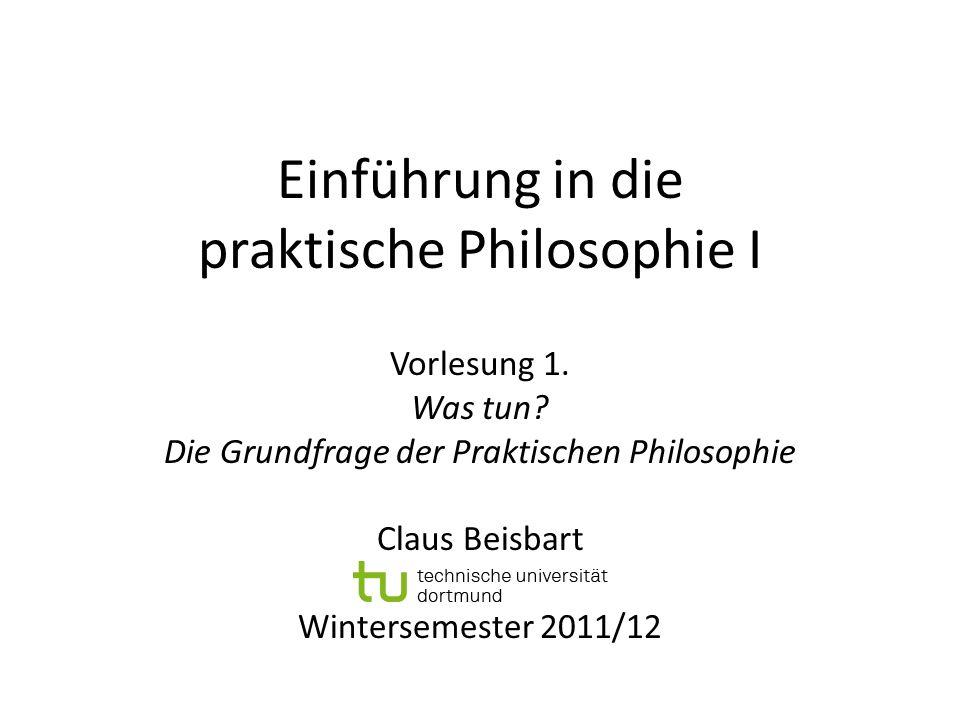 Konzeption praktische Philosophie Grundfrage: Was tun.