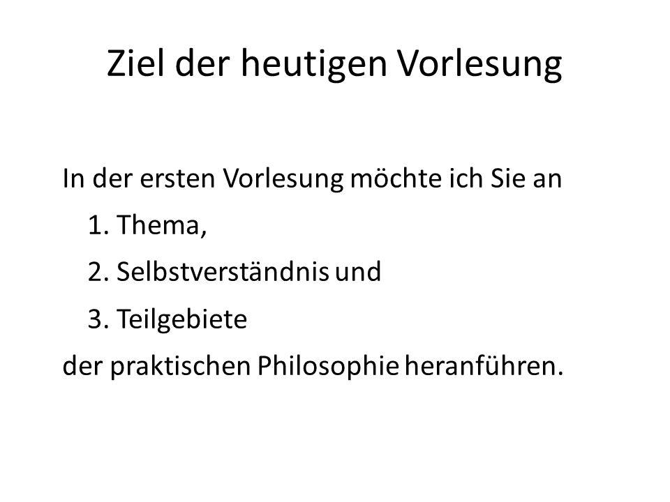 Ansatzpunkt praktische Philosophie Beobachtung: Wir denken über unser Handeln nach.