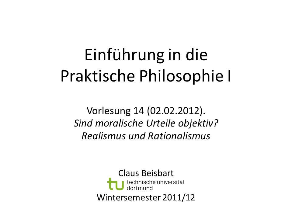 Einführung in die Praktische Philosophie I Vorlesung 14 (02.02.2012). Sind moralische Urteile objektiv? Realismus und Rationalismus Claus Beisbart Win