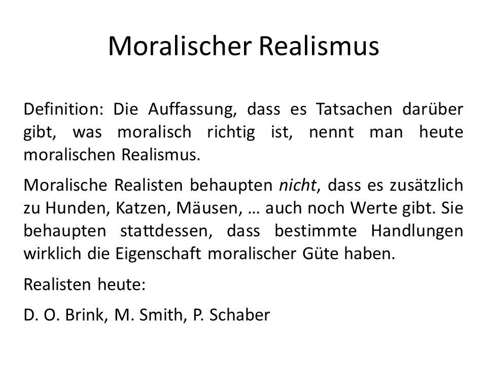 Moralischer Realismus Definition: Die Auffassung, dass es Tatsachen darüber gibt, was moralisch richtig ist, nennt man heute moralischen Realismus. Mo
