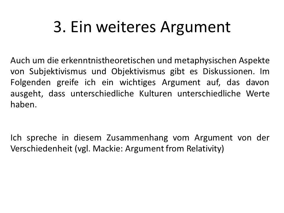 3. Ein weiteres Argument Auch um die erkenntnistheoretischen und metaphysischen Aspekte von Subjektivismus und Objektivismus gibt es Diskussionen. Im