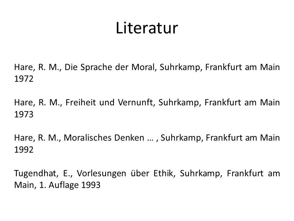 Literatur Hare, R.M., Die Sprache der Moral, Suhrkamp, Frankfurt am Main 1972 Hare, R.