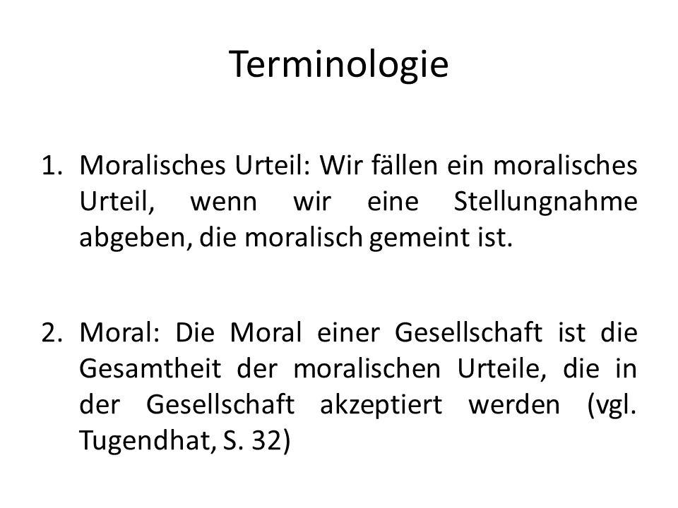 Terminologie 1.Moralisches Urteil: Wir fällen ein moralisches Urteil, wenn wir eine Stellungnahme abgeben, die moralisch gemeint ist.