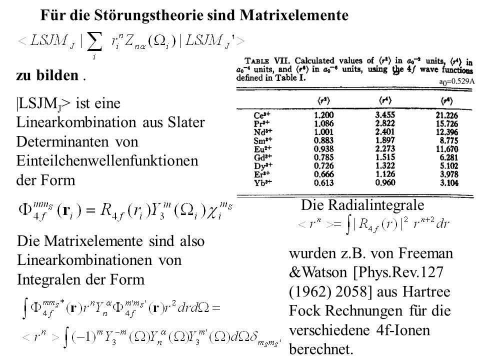Für die Störungstheorie sind Matrixelemente zu bilden.  LSJM J > ist eine Linearkombination aus Slater Determinanten von Einteilchenwellenfunktionen d