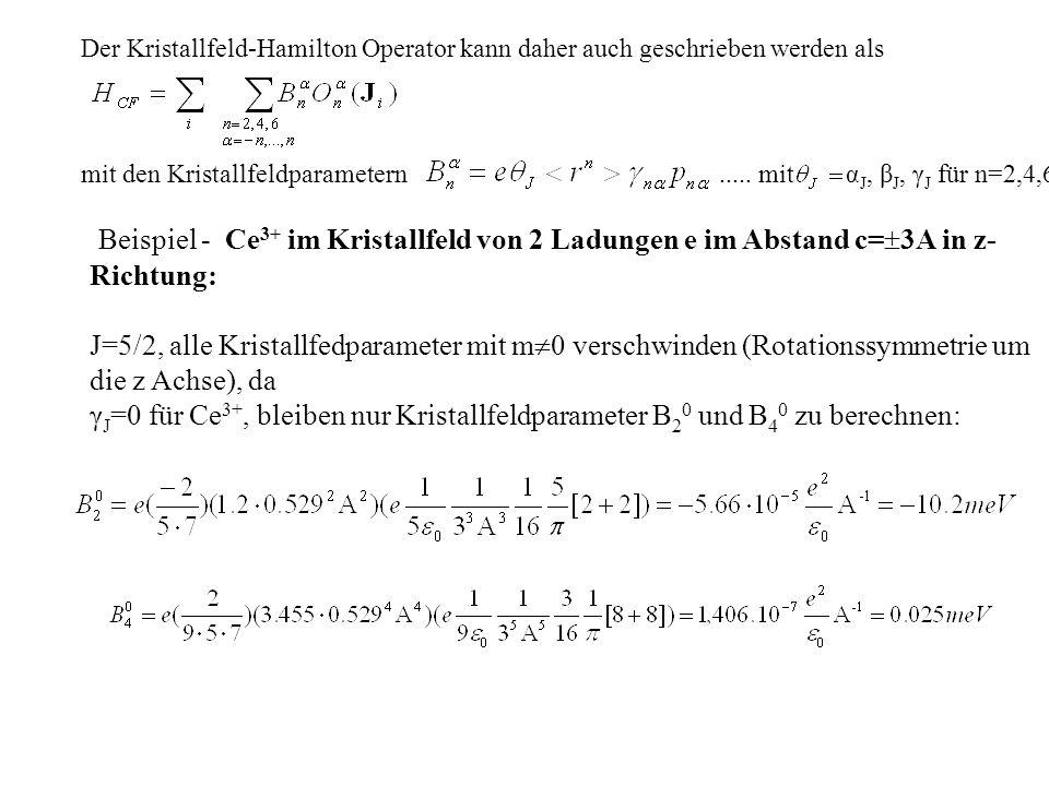 Der Kristallfeld-Hamilton Operator kann daher auch geschrieben werden als mit den Kristallfeldparametern..... mit α J, β J, γ J für n=2,4,6 Beispiel -