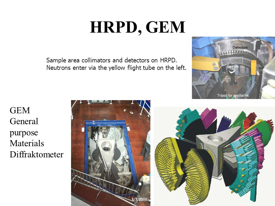 HRPD, GEM Sample area collimators and detectors on HRPD. Neutrons enter via the yellow flight tube on the left. GEM General purpose Materials Diffrakt